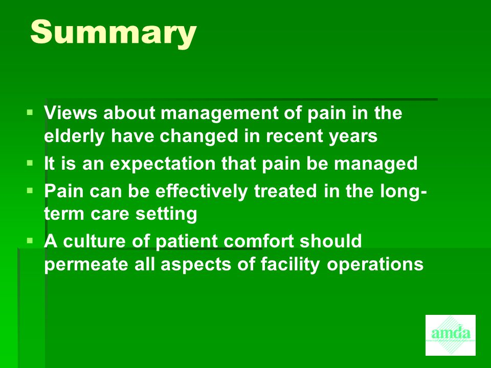 Summary   Views about management of pain in the elderly have changed in recent years   It is an expectation that pain be managed   Pain can be e