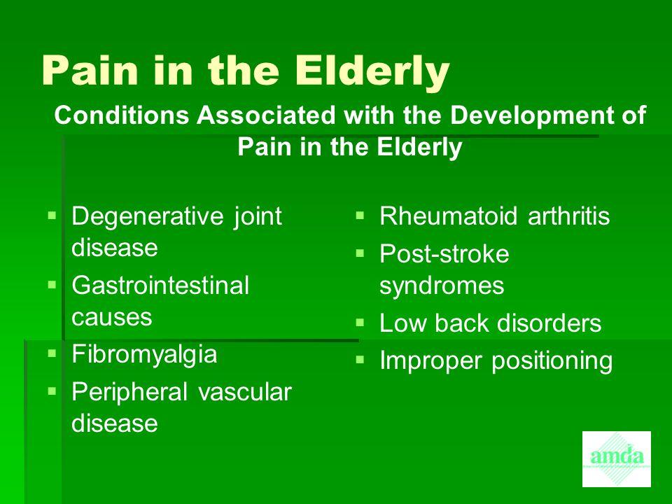 Pain in the Elderly   Degenerative joint disease   Gastrointestinal causes   Fibromyalgia   Peripheral vascular disease   Rheumatoid arthrit