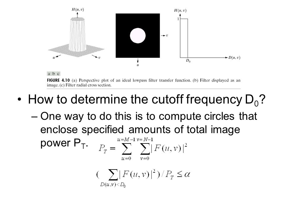How to determine the cutoff frequency D 0 ? –One way to do this is to compute circles that enclose specified amounts of total image power P T.