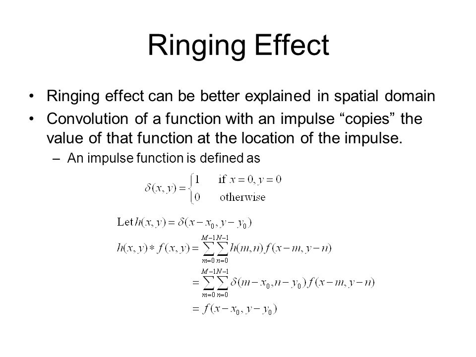 """Ringing Effect Ringing effect can be better explained in spatial domain Convolution of a function with an impulse """"copies"""" the value of that function"""