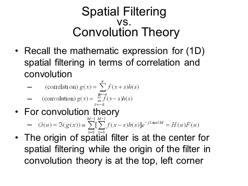 Spatial Filtering vs. Convolution Theory Recall the mathematic expression for (1D) spatial filtering in terms of correlation and convolution – For con