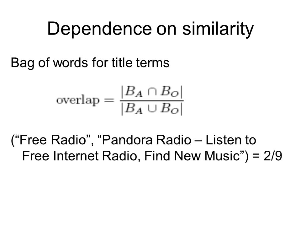 """Dependence on similarity Bag of words for title terms (""""Free Radio"""", """"Pandora Radio – Listen to Free Internet Radio, Find New Music"""") = 2/9"""