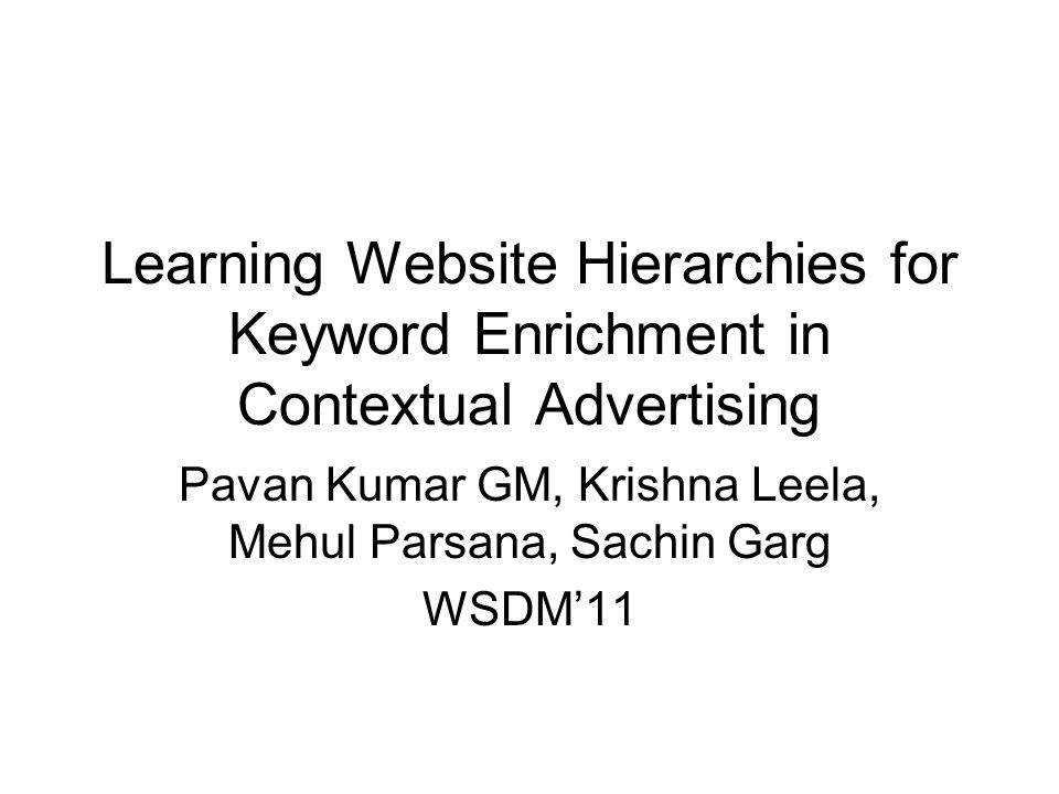 Learning Website Hierarchies for Keyword Enrichment in Contextual Advertising Pavan Kumar GM, Krishna Leela, Mehul Parsana, Sachin Garg WSDM'11