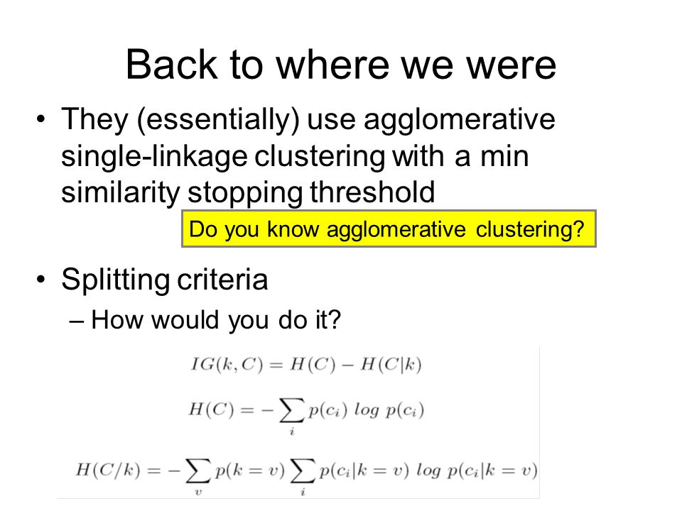 Back to where we were They (essentially) use agglomerative single-linkage clustering with a min similarity stopping threshold Splitting criteria –How