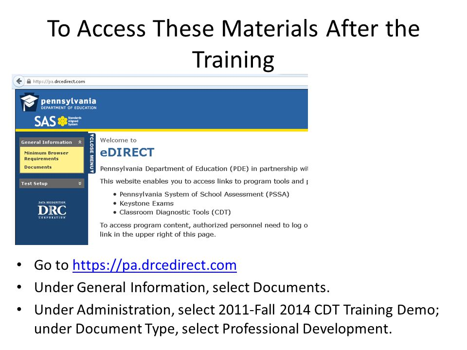 To Access These Materials After the Training Go to https://pa.drcedirect.comhttps://pa.drcedirect.com Under General Information, select Documents. Und