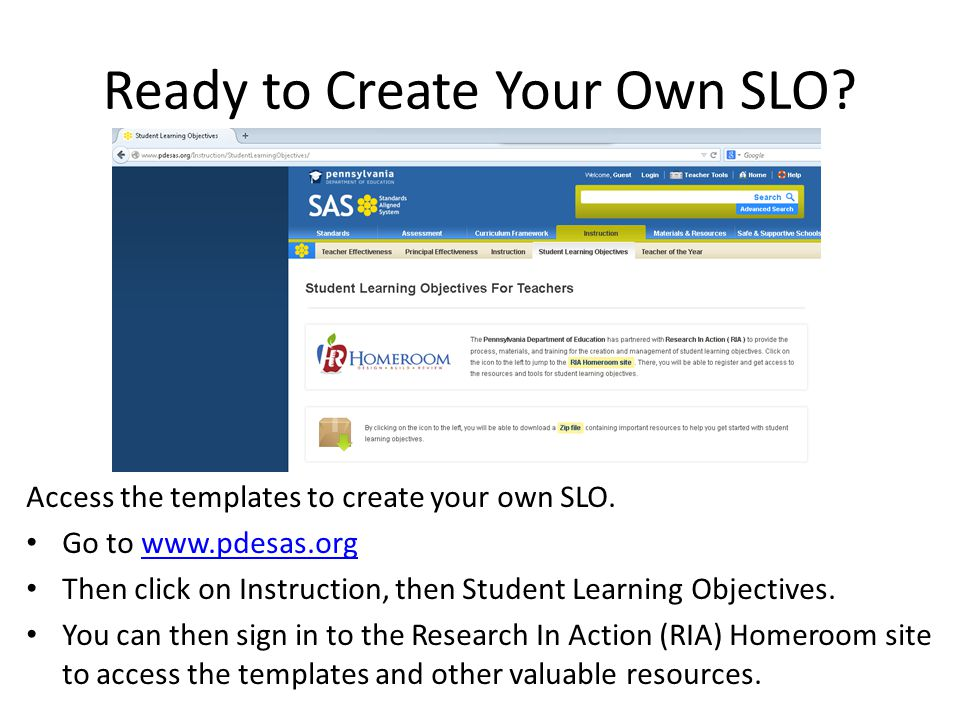 Ready to Create Your Own SLO? Access the templates to create your own SLO. Go to www.pdesas.orgwww.pdesas.org Then click on Instruction, then Student
