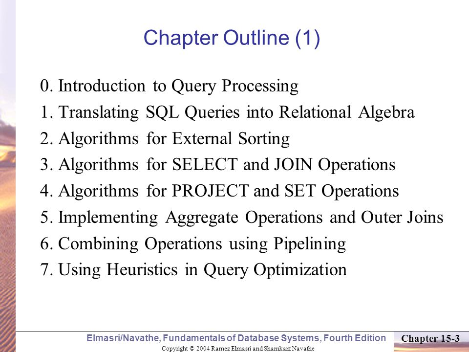 Copyright © 2004 Ramez Elmasri and Shamkant Navathe Elmasri/Navathe, Fundamentals of Database Systems, Fourth Edition Chapter 15-3 Chapter Outline (1) 0.