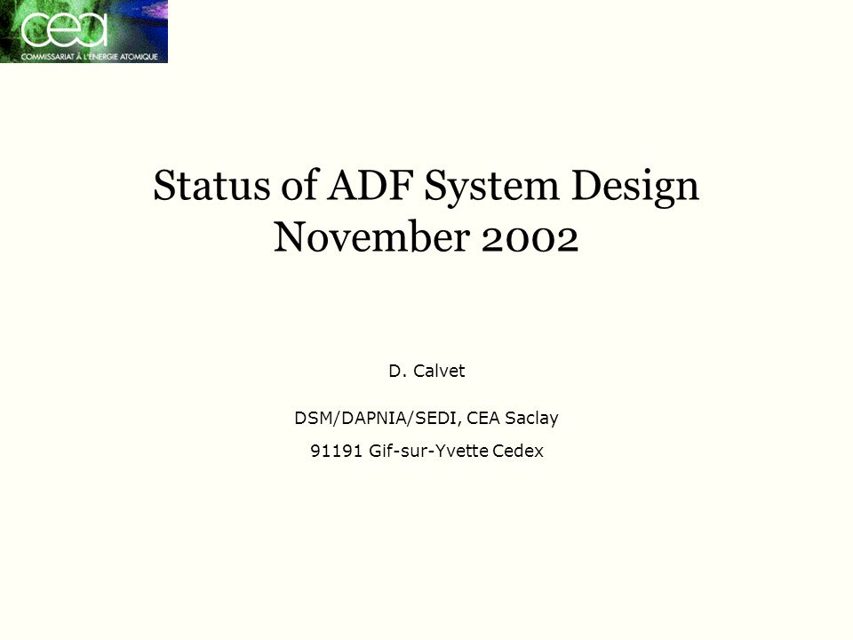 Saclay, 4 November 2002 calvet@hep.saclay.cea.fr2 Content Algorithm and Simulation Analog Splitters ADF board ADF crate Timing card Test bench Software Summary