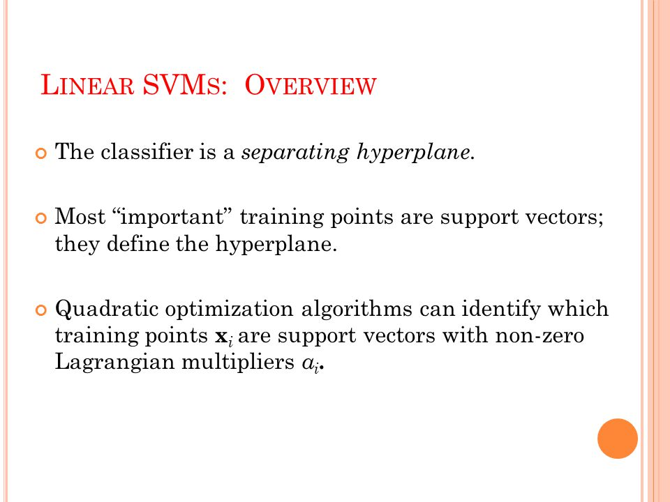 L INEAR SVM S : O VERVIEW The classifier is a separating hyperplane.