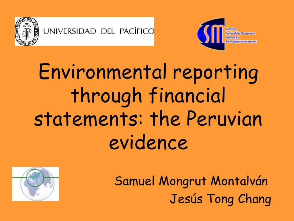 Environmental reporting through financial statements: the Peruvian evidence Samuel Mongrut Montalván Jesús Tong Chang