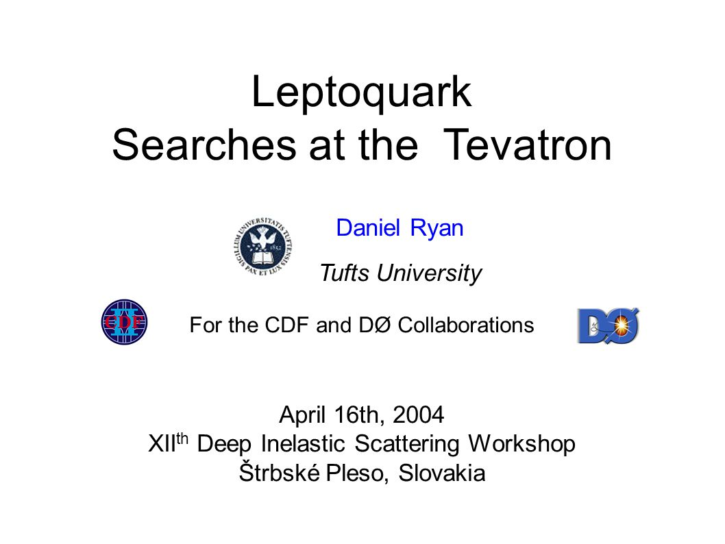 12 Daniel RyanSearches for Leptoquarks at the Tevatron CDF – ej ej Luminosity203pb -1 Acceptance(32-42)% Background6.2 +3.1 - 2.5 Observed4 Exclude at 95% CL M LQ <230 GeV/c 2 CDF Selection 2 electrons (CC,CE) E T > 25 GeV 2 jets, E T (j1) > 30 GeV, E T (j2) > 15 GeV Z Veto (76 < M µµ < 110) GeV Muon/Jets: E T j1(e1) + E T j2(e2) > 85 GeV Sqrt( (E T (j 1 ) + E T (j 2 )) 2 + (P T (e 1 ) + P T (e 2 )) 2 ) > 200 GeV