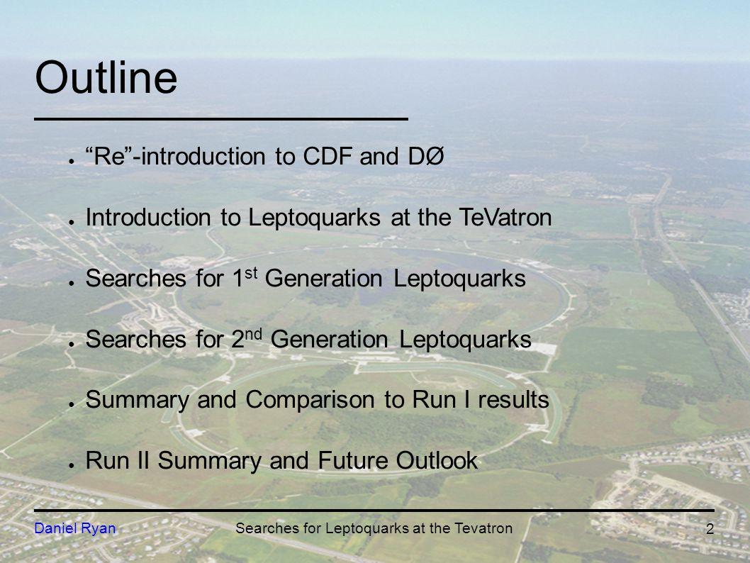 CDF Selection 1 electron (central) E T >25 GeV MET > 35 GeV 2 jets E T > 30 GeV  Phi (MET - jet) > 10 o Sum E T (jet1,jet2) > 80 GeV M T (e,v) > 120 GeV MET/Sqrt(  E T ) > 4.5 Signal Acceptance ~(18 - 37)% 13 Daniel RyanSearches for Leptoquarks at the Tevatron Backgrounds  W+2jets  Top (W  e )  Top (dilepton + jets) 1 st Gen.