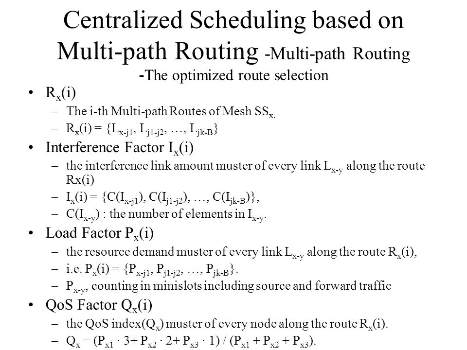 Centralized Scheduling based on Multi-path Routing -Multi-path Routing - The optimized route selection R x (i) –The i-th Multi-path Routes of Mesh SS x.