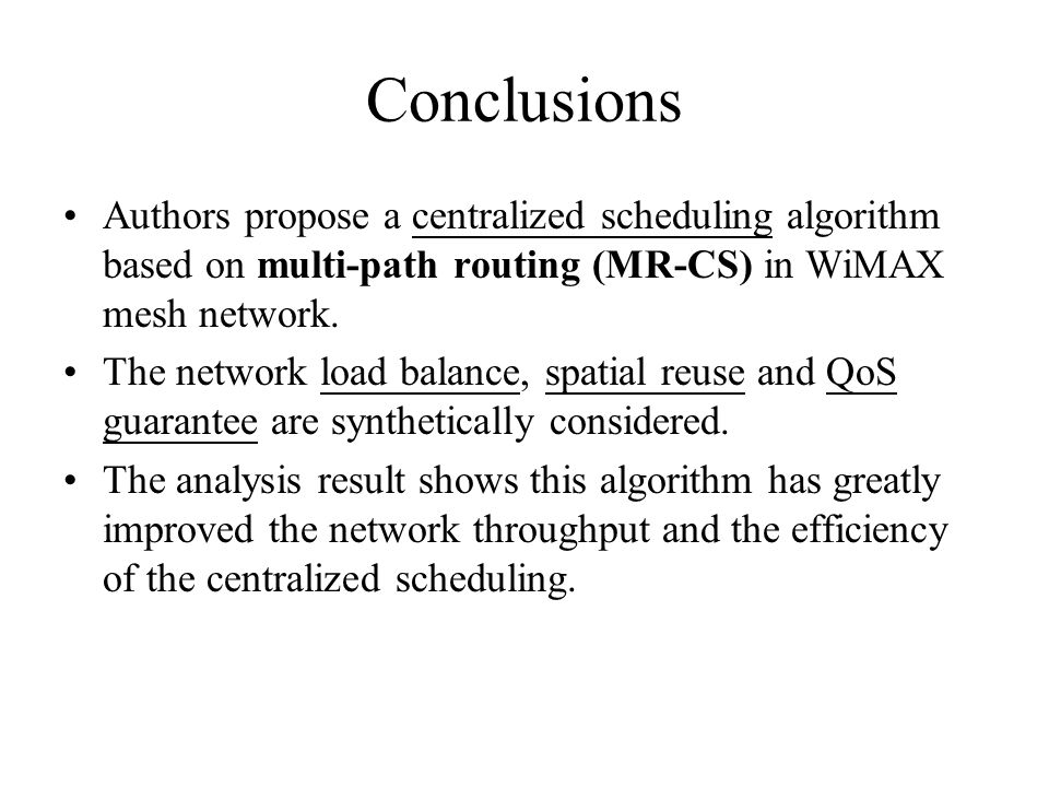 Conclusions Authors propose a centralized scheduling algorithm based on multi-path routing (MR-CS) in WiMAX mesh network.