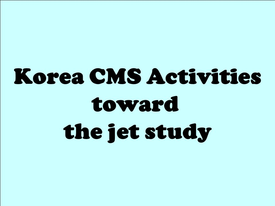 2009-09-25 HIM@Pohang23 Korea CMS Activities toward the jet study