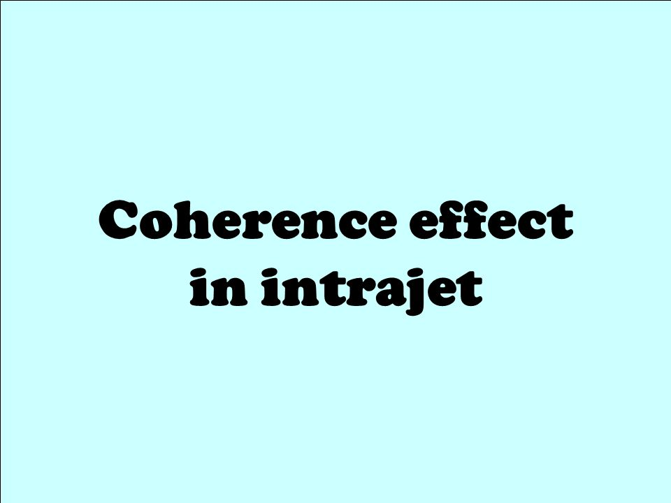 2009-09-25 HIM@Pohang8 Coherence effect in intrajet