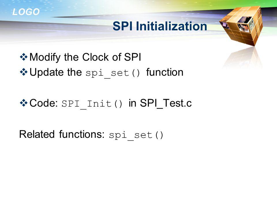 LOGO SPI Initialization  Modify the Clock of SPI  Update the spi_set() function  Code: SPI_Init() in SPI_Test.c Related functions: spi_set()