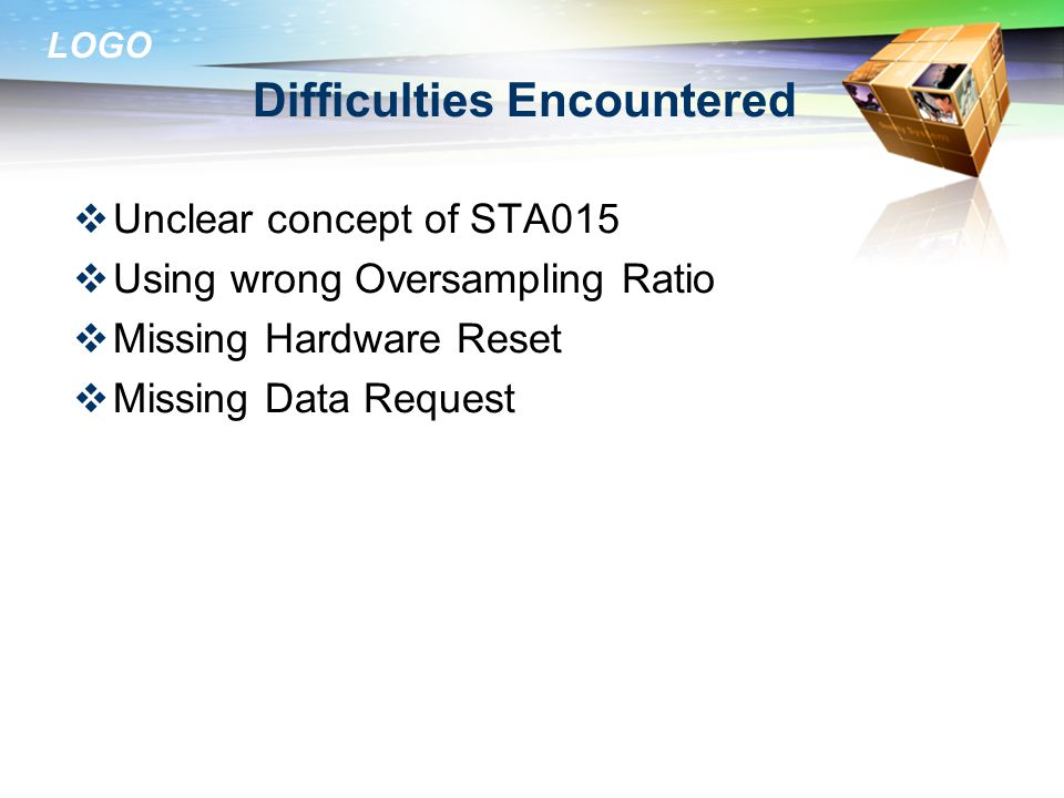 LOGO Difficulties Encountered  Unclear concept of STA015  Using wrong Oversampling Ratio  Missing Hardware Reset  Missing Data Request