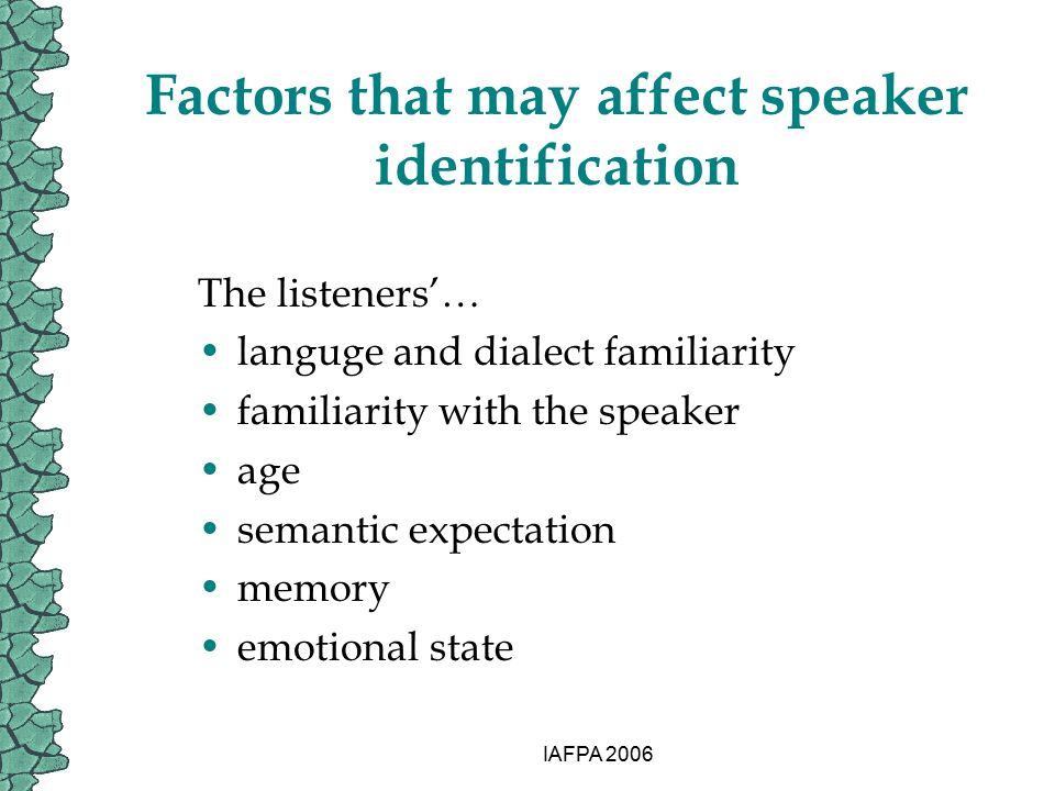 IAFPA 2006 Factors that may affect speaker identification The listeners'… languge and dialect familiarity familiarity with the speaker age semantic ex