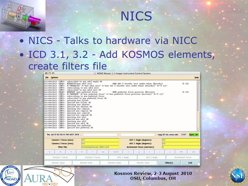 Kosmos Review, 2-3 August 2010 OSU, Columbus, OH NICS NICS - Talks to hardware via NICC ICD 3.1, 3.2 - Add KOSMOS elements, create filters file
