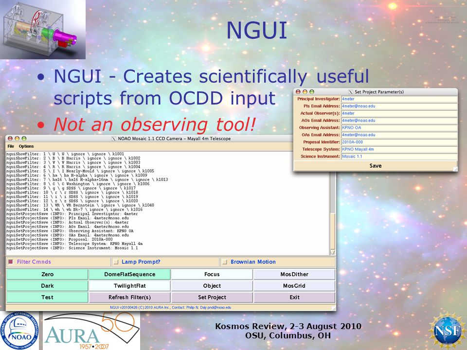 Kosmos Review, 2-3 August 2010 OSU, Columbus, OH NGUI NGUI - Creates scientifically useful scripts from OCDD input Not an observing tool!