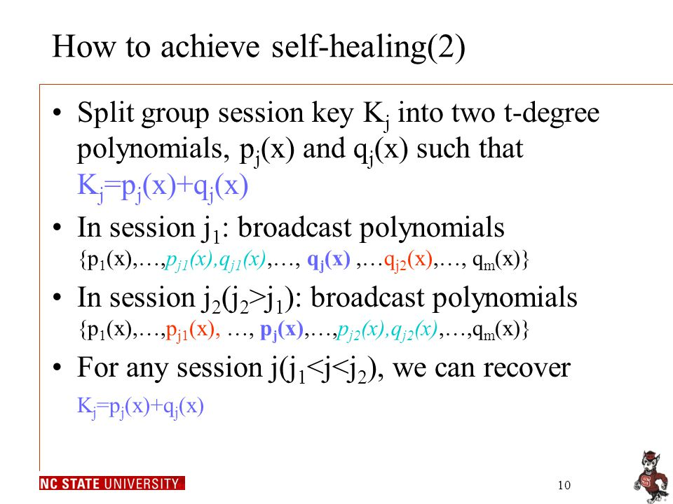 10 How to achieve self-healing(2) Split group session key K j into two t-degree polynomials, p j (x) and q j (x) such that K j =p j (x)+q j (x) In ses