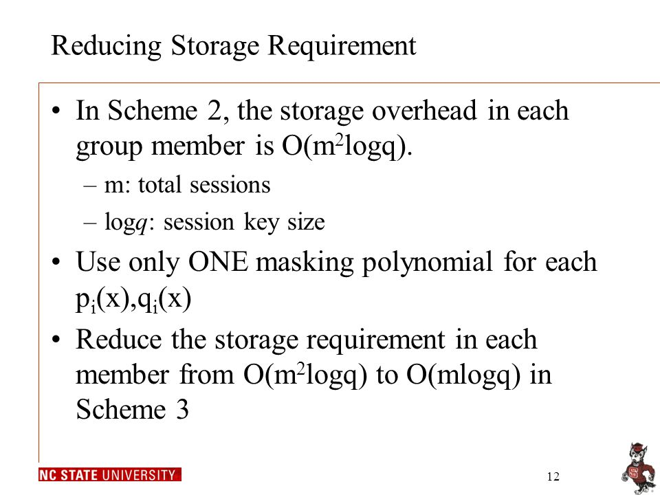 12 Reducing Storage Requirement In Scheme 2, the storage overhead in each group member is O(m 2 logq).