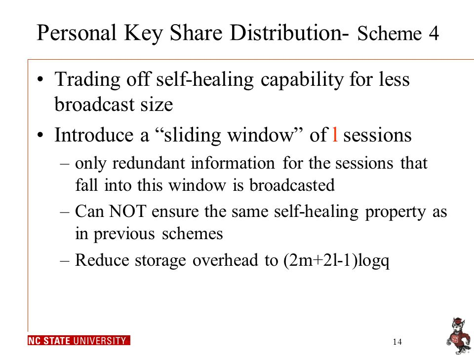 """14 Personal Key Share Distribution- Scheme 4 Trading off self-healing capability for less broadcast size Introduce a """"sliding window"""" of l sessions –o"""