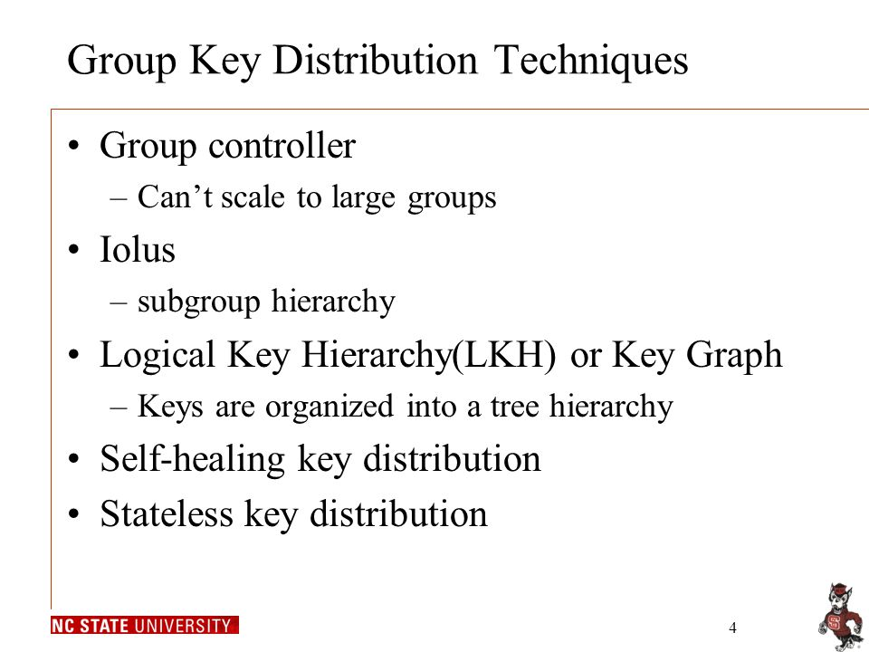 4 Group Key Distribution Techniques Group controller –Can't scale to large groups Iolus –subgroup hierarchy Logical Key Hierarchy(LKH) or Key Graph –K