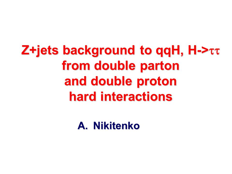 Z+jets background to qqH, H->  from double parton and double proton hard interactions A.Nikitenko