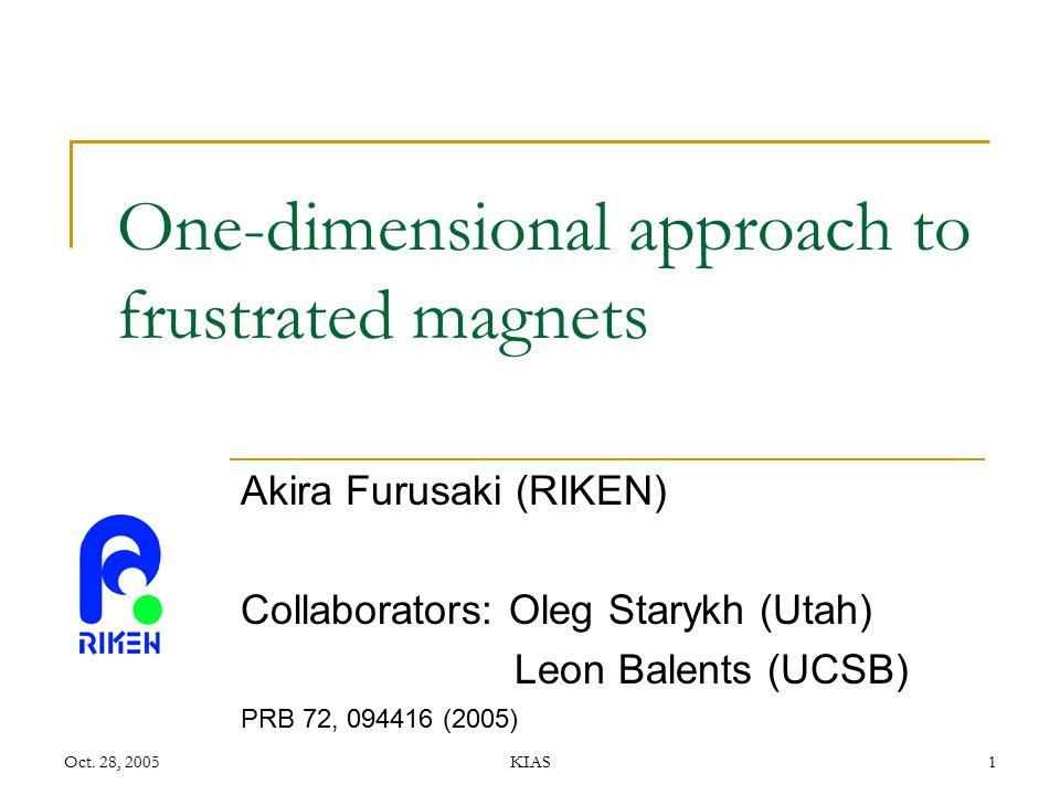 Oct. 28, 2005KIAS1 One-dimensional approach to frustrated magnets Akira Furusaki (RIKEN) Collaborators: Oleg Starykh (Utah) Leon Balents (UCSB) PRB 72