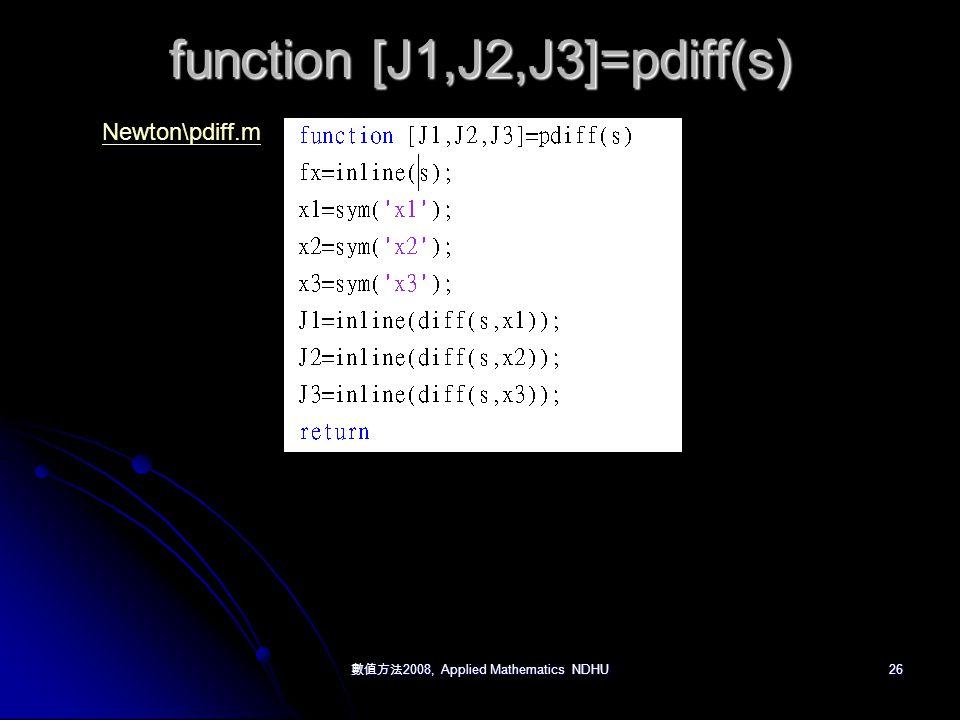 數值方法 2008, Applied Mathematics NDHU 26 function [J1,J2,J3]=pdiff(s) Newton\pdiff.m