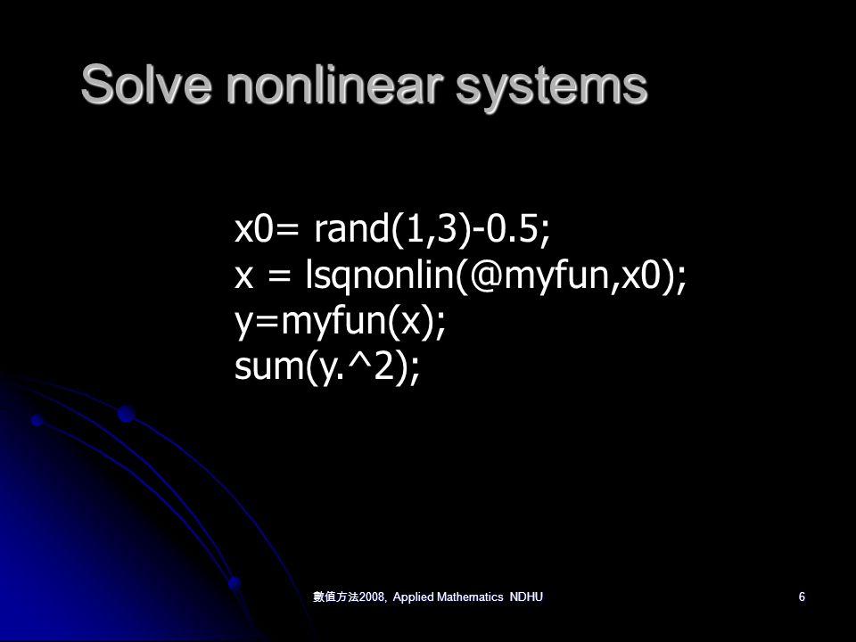6 x0= rand(1,3)-0.5; x = lsqnonlin(@myfun,x0); y=myfun(x); sum(y.^2); Solve nonlinear systems