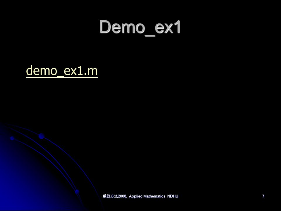 數值方法 2008, Applied Mathematics NDHU 7 Demo_ex1 demo_ex1.m