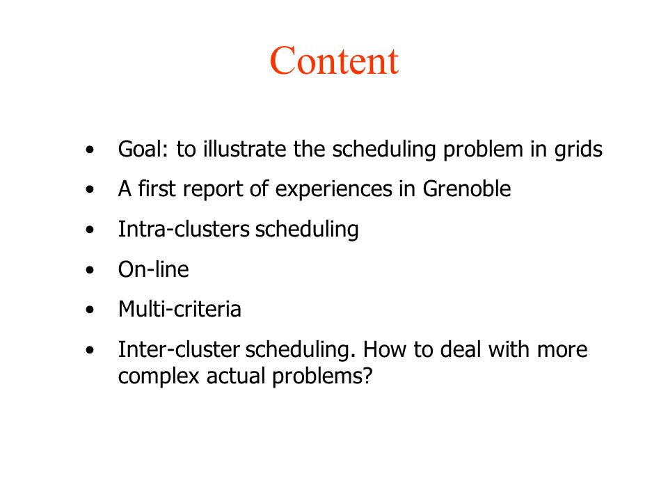 Content Goal: to illustrate the scheduling problem in grids A first report of experiences in Grenoble Intra-clusters scheduling On-line Multi-criteria