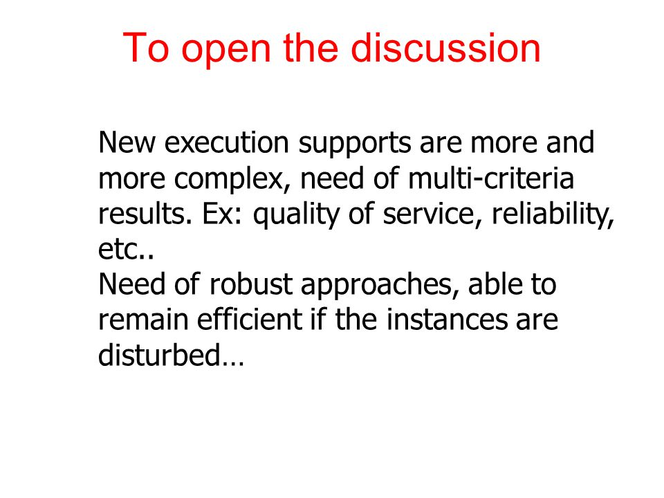 To open the discussion New execution supports are more and more complex, need of multi-criteria results. Ex: quality of service, reliability, etc.. Ne