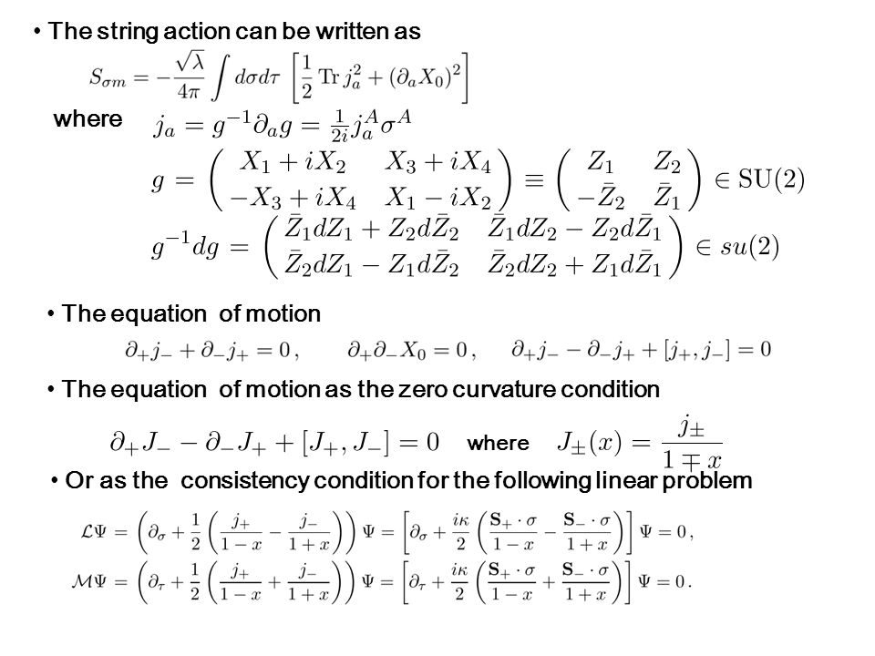 The string action can be written as where The equation of motion The equation of motion as the zero curvature condition where Or as the consistency condition for the following linear problem