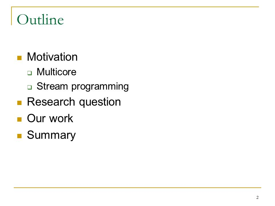2 Outline Motivation  Multicore  Stream programming Research question Our work Summary 2