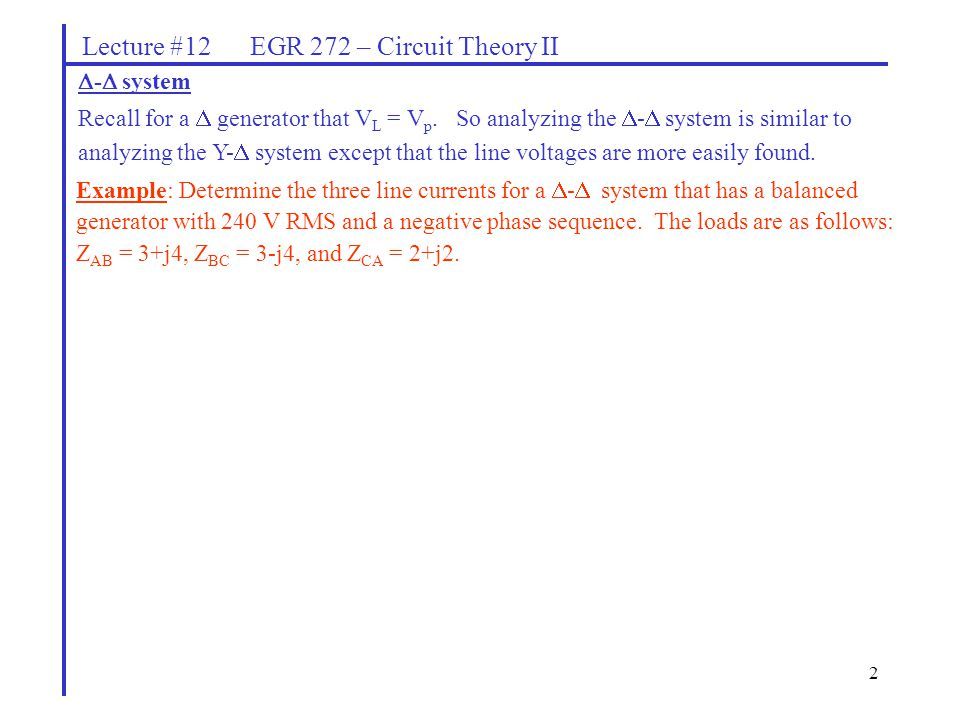 2 Lecture #12 EGR 272 – Circuit Theory II  -  system Recall for a  generator that V L = V p. So analyzing the  -  system is similar to analyzing