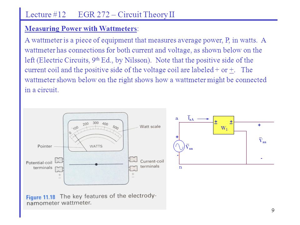 9 Lecture #12 EGR 272 – Circuit Theory II Measuring Power with Wattmeters: A wattmeter is a piece of equipment that measures average power, P, in watt