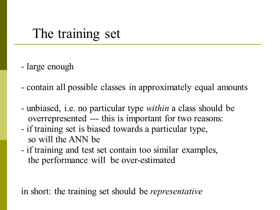 The training set - large enough - contain all possible classes in approximately equal amounts - unbiased, i.e.