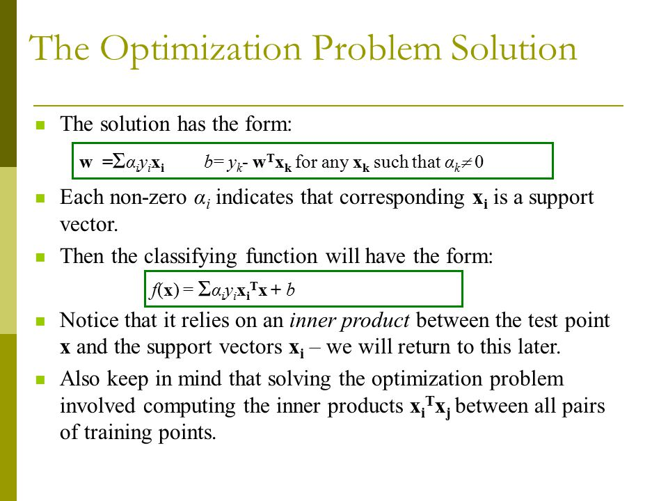 The Optimization Problem Solution The solution has the form: Each non-zero α i indicates that corresponding x i is a support vector.