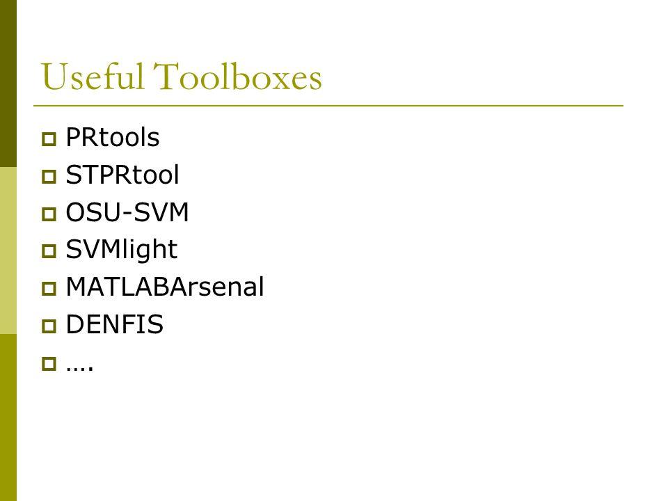 Useful Toolboxes  PRtools  STPRtool  OSU-SVM  SVMlight  MATLABArsenal  DENFIS  ….