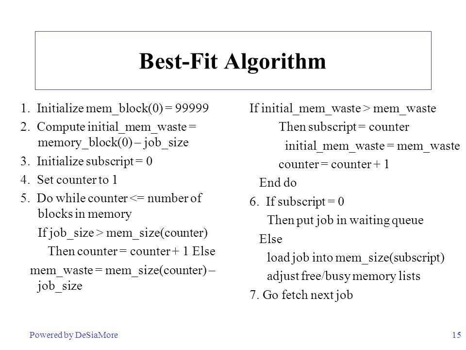15 Best-Fit Algorithm If initial_mem_waste > mem_waste Then subscript = counter initial_mem_waste = mem_waste counter = counter + 1 End do 6. If subsc