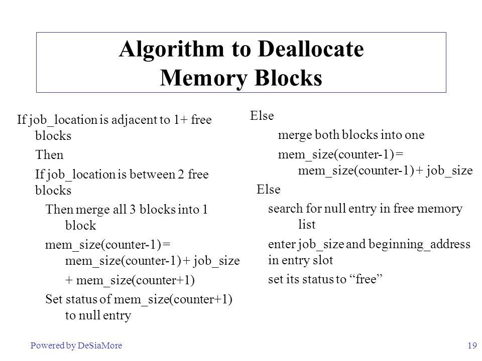 19 Algorithm to Deallocate Memory Blocks If job_location is adjacent to 1+ free blocks Then If job_location is between 2 free blocks Then merge all 3