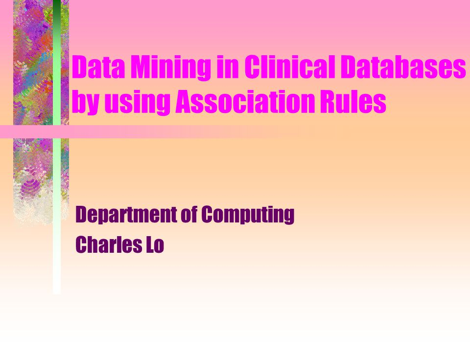Data Mining in Clinical Databases by using Association Rules Department of Computing Charles Lo