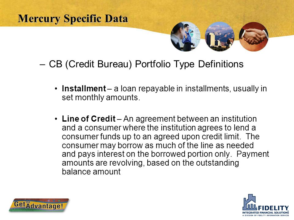  Loan Settings –Credit Type Line of Credit – Uses the Credit Limit on the account for credit bureau reporting and to manage the loan account. Term Lo