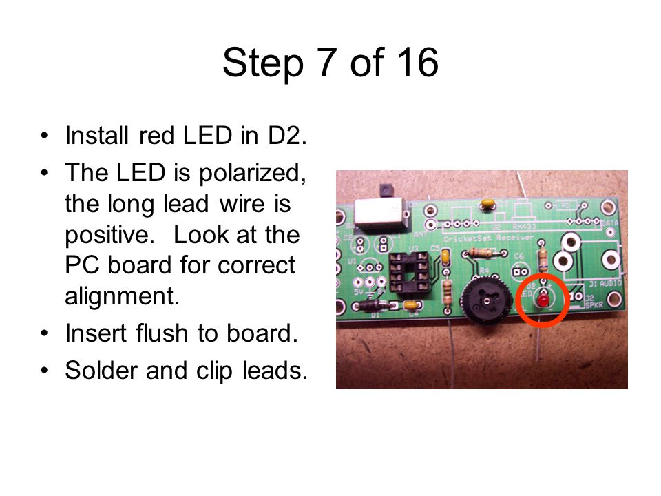 Step 7 of 16 Install red LED in D2. The LED is polarized, the long lead wire is positive.