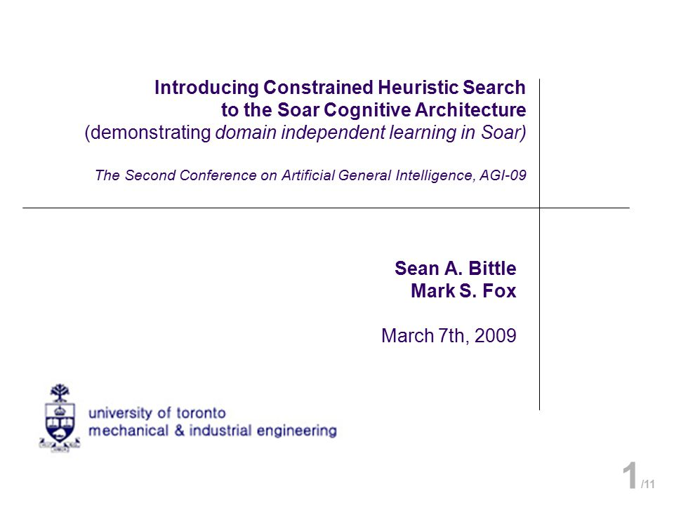 Introducing Constrained Heuristic Search to the Soar Cognitive Architecture (demonstrating domain independent learning in Soar) The Second Conference on Artificial General Intelligence, AGI-09 Sean A.