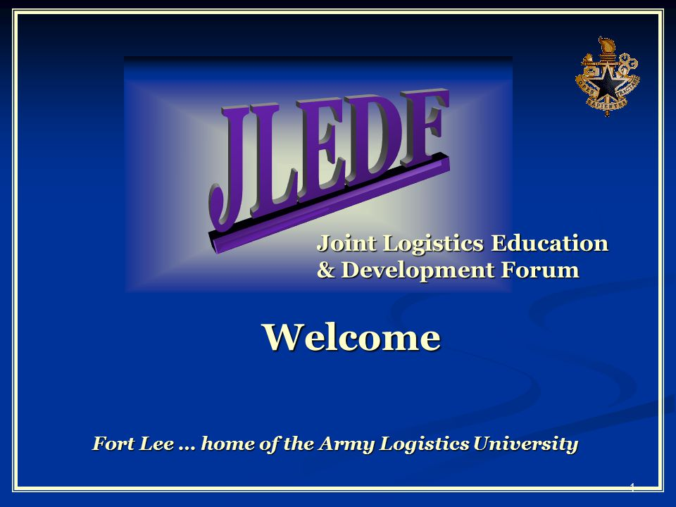 1 Joint Logistics Education & Development Forum Welcome Fort Lee … home of the Army Logistics University